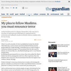 Guardian Unlimited | Comment is free | My plea to fellow Muslims: you must renounce terror
