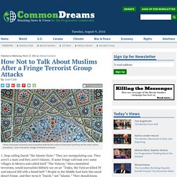 How Not to Talk About Muslims After a Fringe Terrorist Group Attacks