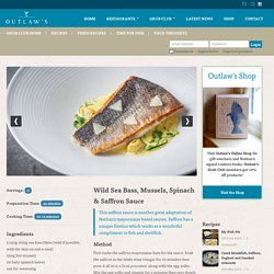 Wild Sea Bass, Mussels, Spinach & Saffron Sauce - Recipe - Outlaws