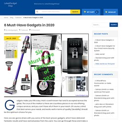 6 Must-Have Gadgets in 2020 - Latest Gadget Stop