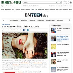 6 YA Must-Reads for Girls Who Code — The B&N Teen Blog