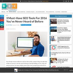 3 Must-Have SEO Tools For 2016 You've Never Heard of Before