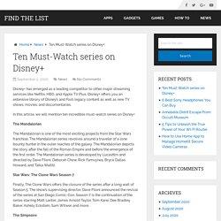 Ten Must-Watch series on Disney+ – Find The List