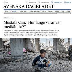 """Mustafa Can: """"Hur länge varar vår medkänsla?"""""""