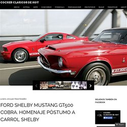 Ford Shelby Mustang GT500 Cobra. Homenaje póstumo a Carrol Shelby