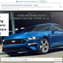 Ford mustang Auto Parts Online store in US – TD Motion Performance Packages – BLOG