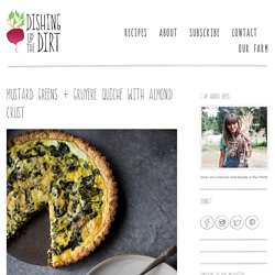 Mustard Greens + Gruyere Quiche with Almond Crust