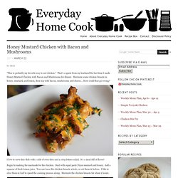 Honey Mustard Chicken with Bacon and Mushrooms | Everyday Home Cook - StumbleUpon