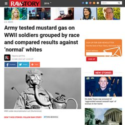 Army tested mustard gas on WWII soldiers grouped by race and compared results against 'normal' whites