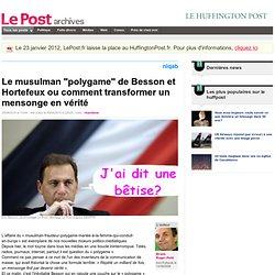 """Le musulman """"polygame"""" de Besson et Hortefeux ou comment transfo"""