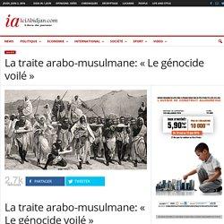 La traite arabo-musulmane: « Le génocide voilé » - iciabidjan.com