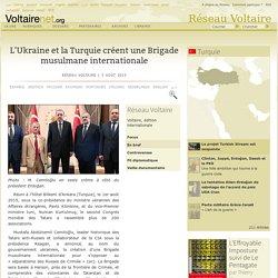 L'Ukraine et la Turquie créent une Brigade musulmane internationale