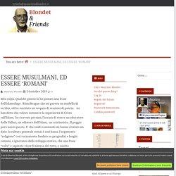 ESSERE MUSULMANI, ED ESSERE 'ROMANI' - Blondet & Friends