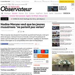 """Morano veut que les jeunes musulmans français """"ne parlent pas ve"""