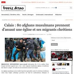 Calais : 80 afghans musulmans prennent d'assaut une église et ses migrants chrétiens