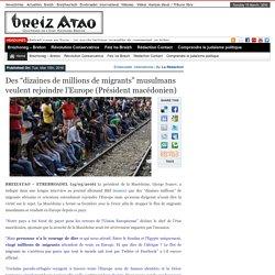 """Des """"dizaines de millions de migrants"""" musulmans veulent rejoindre l'Europe (Président macédonien)"""