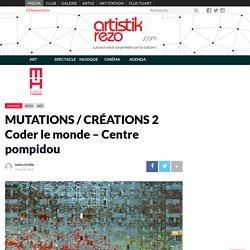MUTATIONS / CRÉATIONS 2 Coder le monde - Centre pompidou