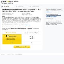 LES MUTATIONS DE L'EXTR ME DROITE EN EUROPE 3/4 Aux Pays-Bas, Geert Wilders surfe sur la peur de l'islam