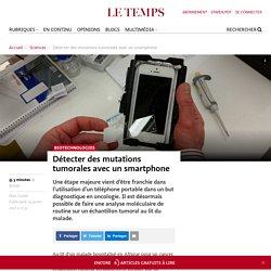 Détecter des mutations tumorales avec un smartphone - Le Temps