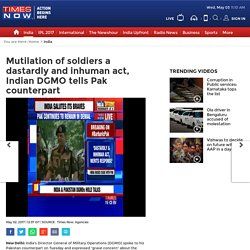 Mutilation of soldiers a dastardly and inhuman act, Indian DGMO tells Pak counterpart