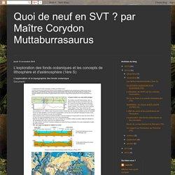 Quoi de neuf en SVT ?COURS!! Corydon Muttaburrasaurus: L'exploration des fonds océaniques et les concepts de lithosphère et d'asténosphère (1ère S)