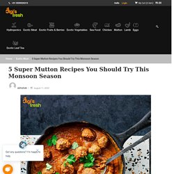 5 Super Mutton Recipes You Should Try This Monsoon Season