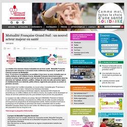 Mutualité Française Grand Sud : un nouvel acteur majeur en santé