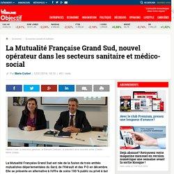 La Mutualité Française Grand Sud, nouvel opérateur dans les secteurs sanitaire et médico-social