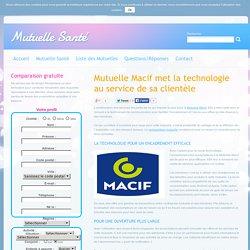 Mutuelle Macif, la technologie au service des clients - Mutuelle Macif