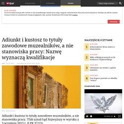 Adiunkt i kustosz to tytuły zawodowe muzealników, a nie stanowiska pracy: Nazwę wyznaczą kwalifikacje-Kadry-rp.pl
