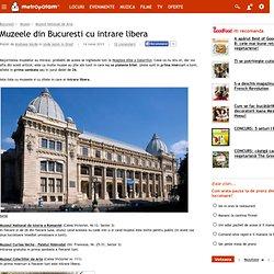 Muzeele din Bucuresti cu intrare libera