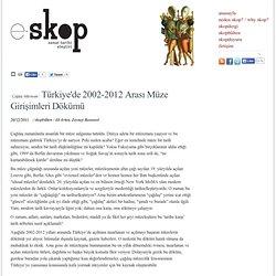/ Çağdaş Müzemani / Türkiye'de 2002-2012 Arası Müze Girişimleri Dökümü