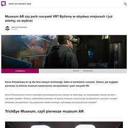 Muzeum AR czy park rozrywki VR? Odpowiedź jest prosta
