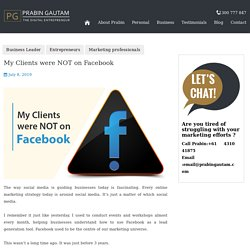 My Clients were NOT on Facebook