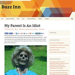My Parent Is An Idiot - Buzz Inn