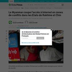Le Myanmar coupe l'accès à Internet en zones de conflits dans les Etats de Rakhine et Chin