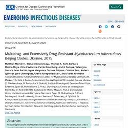 CDC EID - MARS 2020 - Multidrug- and Extensively Drug-Resistant Mycobacterium tuberculosis Beijing Clades, Ukraine, 2015