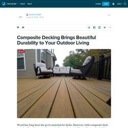 Composite Decking Brings Beautiful Durability to Your Outdoor Living