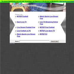 MyP2P.eu :: Free Live Sports on your PC, Live Football, MLB, NBA, NHL and more...