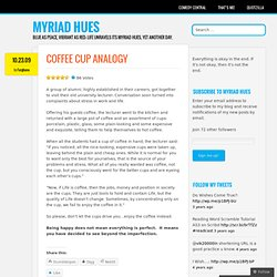 Coffee Cup Analogy « Myriad Hues