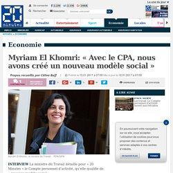 Myriam El Khomri: «Avec le CPA, nous avons créé un nouveau modèle social»
