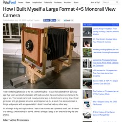 How I Built Myself a Large Format 4x5 Monorail View Camera