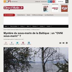 """Mystère du sous-marin de la Baltique : un """"OVNI sous-marin"""" ?"""