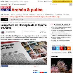 Le mystère de l'Évangile de la femme de Jésus - Archéo & paléo