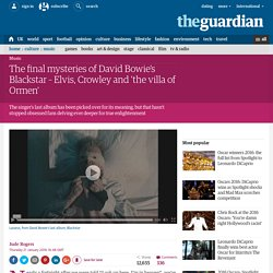 The final mysteries of David Bowie's Blackstar – Elvis, Crowley and 'the villa of Ormen'