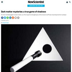 Dark matter mysteries: a true game of shadows - 09 January 2012