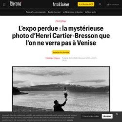 L'expo perdue : la mystérieuse photo d'Henri Cartier-Bresson que l'on ne verra pas à Venise - Arts et scènes
