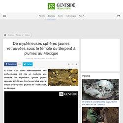 De mystérieuses sphères jaunes retrouvées sous le temple du Serpent à plumes au Mexique