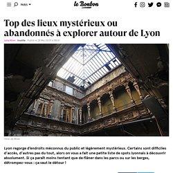 Top des lieux mystérieux ou abandonnés à explorer autour de Lyon