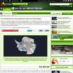 Un mystérieux lac sous-glaciaire caché en Antarctique